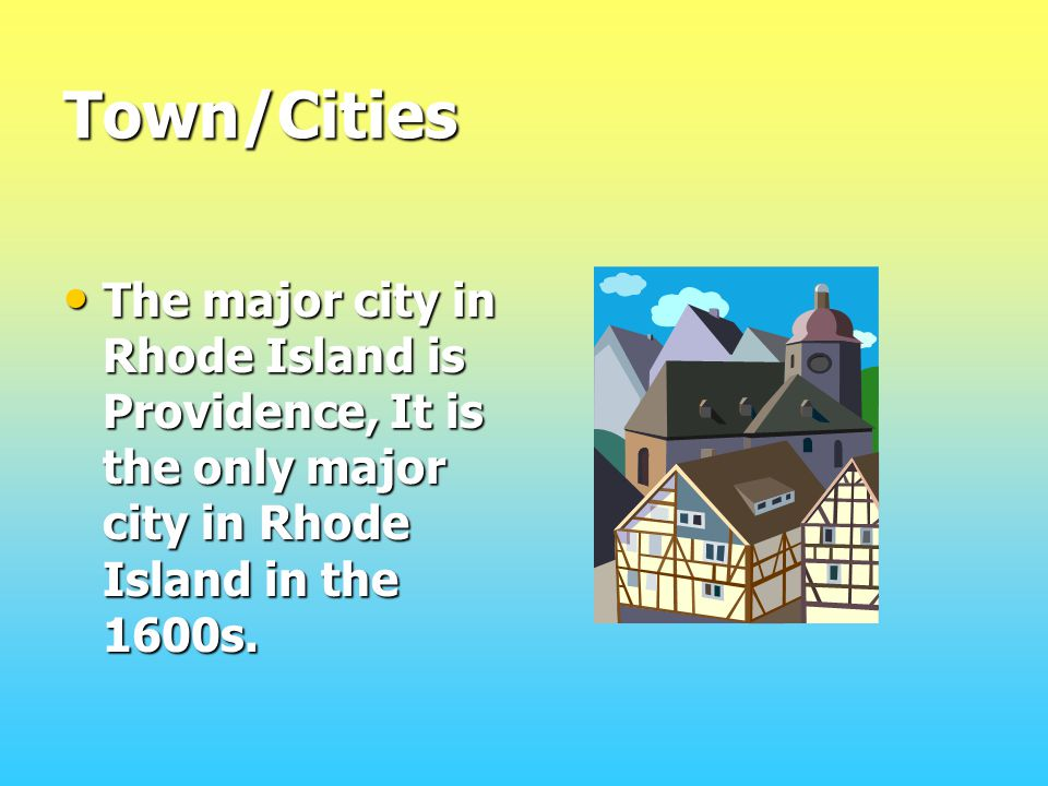 Town/Cities The major city in Rhode Island is Providence, It is the only major city in Rhode Island in the 1600s.