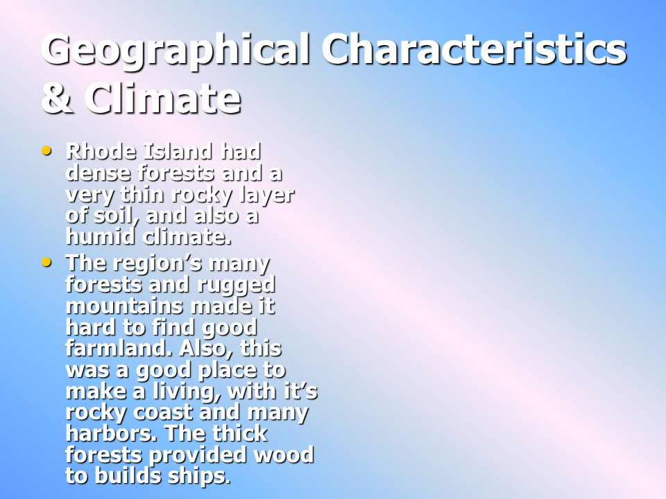 Geographical Characteristics & Climate Rhode Island had dense forests and a very thin rocky layer of soil, and also a humid climate.