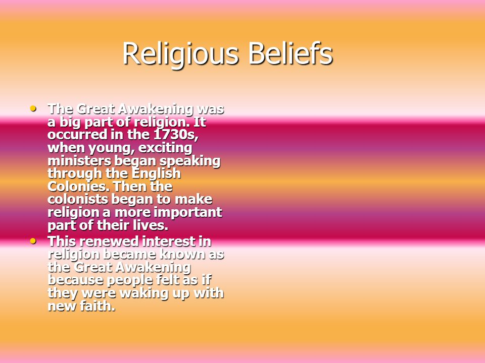 Religious Beliefs Religious Beliefs The Great Awakening was a big part of religion.