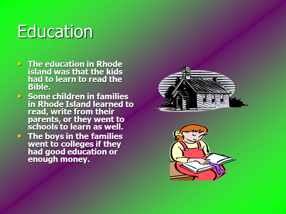 Education The education in Rhode island was that the kids had to learn to read the Bible.