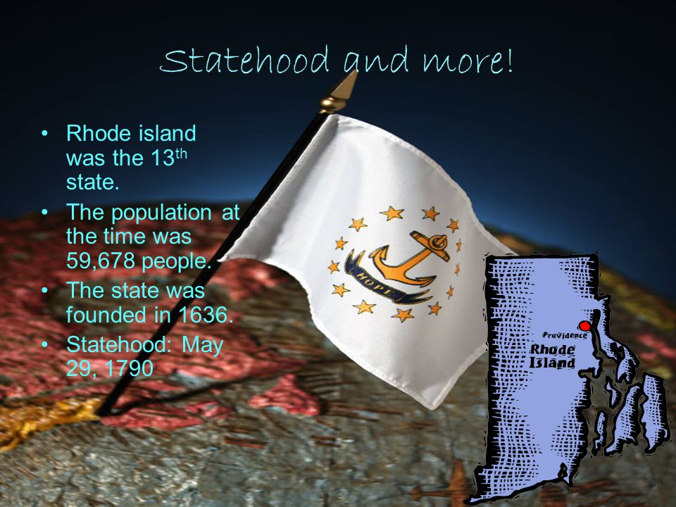 Statehood and more. Rhode island was the 13 th state.