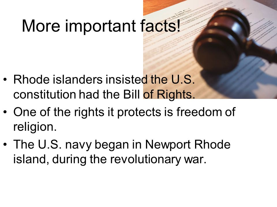 More important facts. Rhode islanders insisted the U.S.