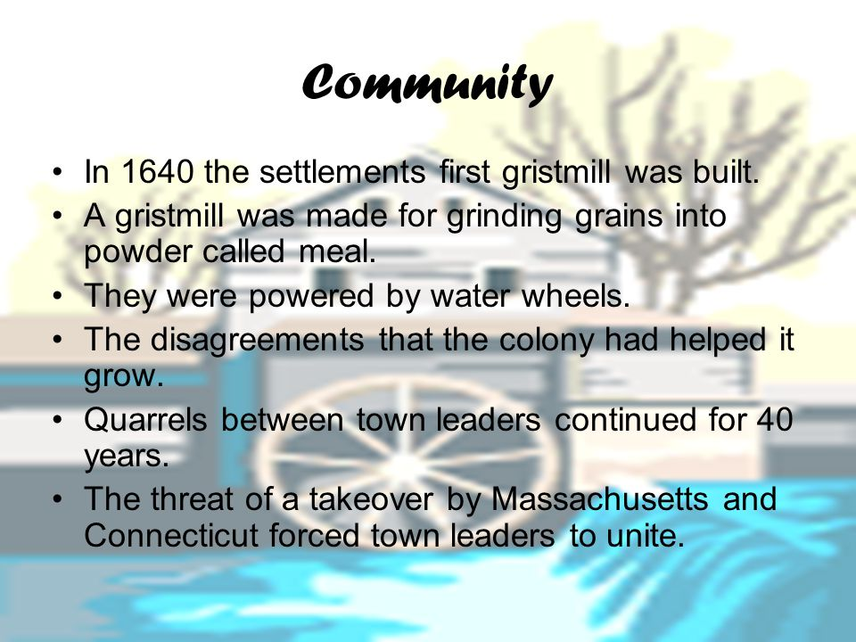 Community In 1640 the settlements first gristmill was built.