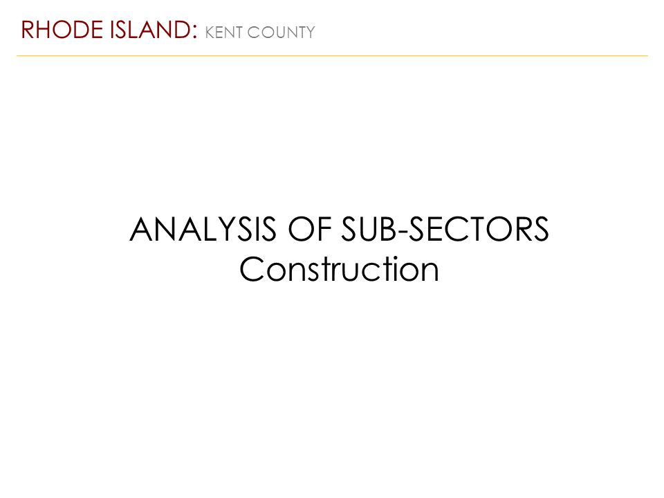 ANALYSIS OF SUB-SECTORS Construction RHODE ISLAND: KENT COUNTY
