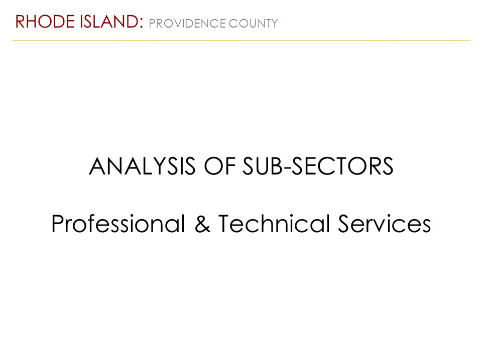 ANALYSIS OF SUB-SECTORS Professional & Technical Services RHODE ISLAND: PROVIDENCE COUNTY