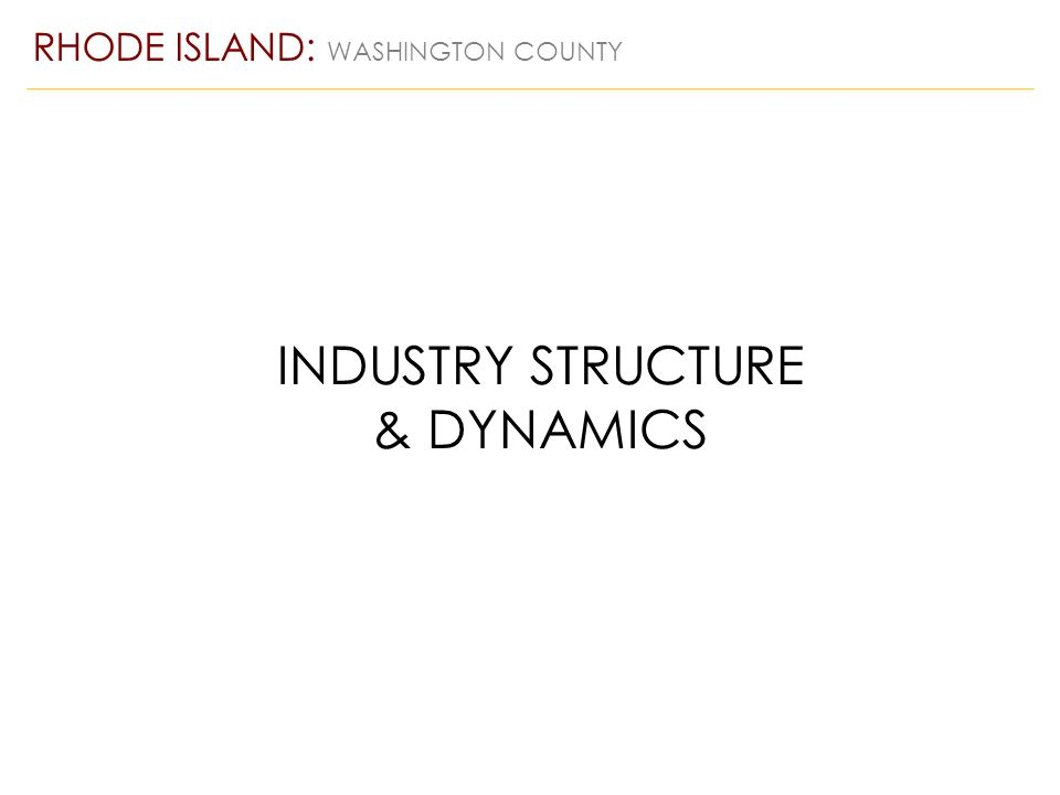 INDUSTRY STRUCTURE & DYNAMICS RHODE ISLAND: WASHINGTON COUNTY