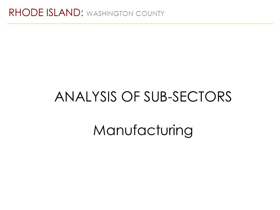 ANALYSIS OF SUB-SECTORS Manufacturing RHODE ISLAND: WASHINGTON COUNTY