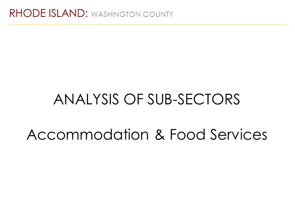 ANALYSIS OF SUB-SECTORS Accommodation & Food Services RHODE ISLAND: WASHINGTON COUNTY
