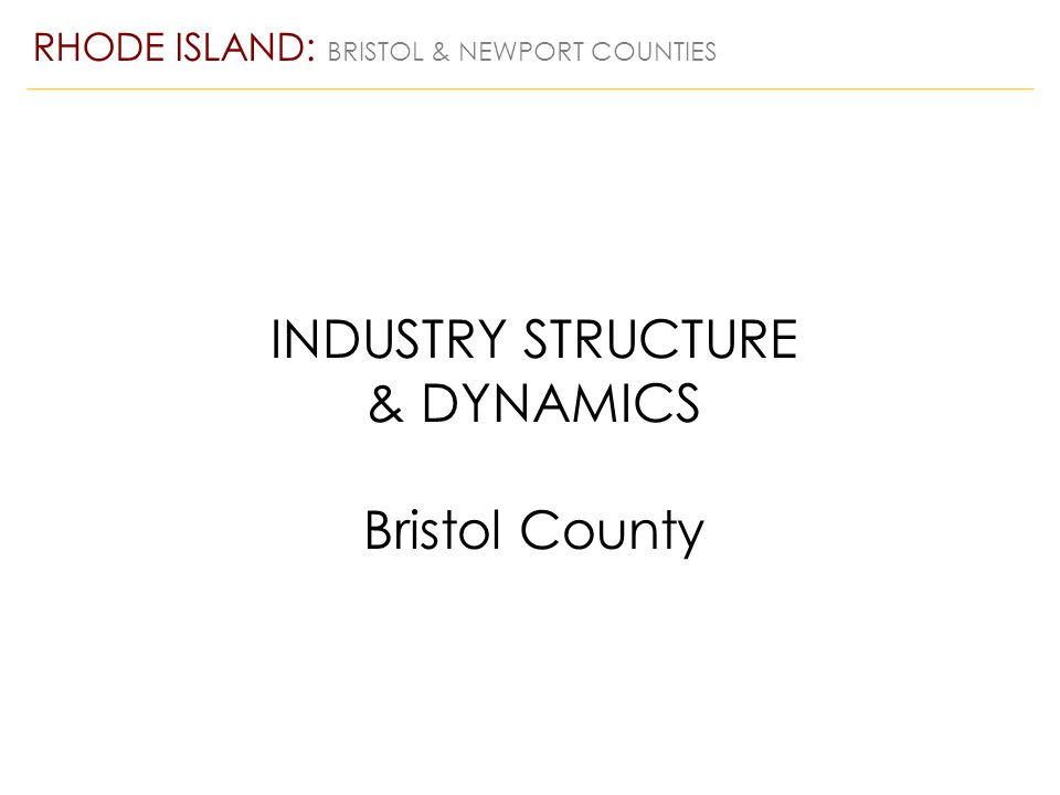 INDUSTRY STRUCTURE & DYNAMICS Bristol County RHODE ISLAND: BRISTOL & NEWPORT COUNTIES