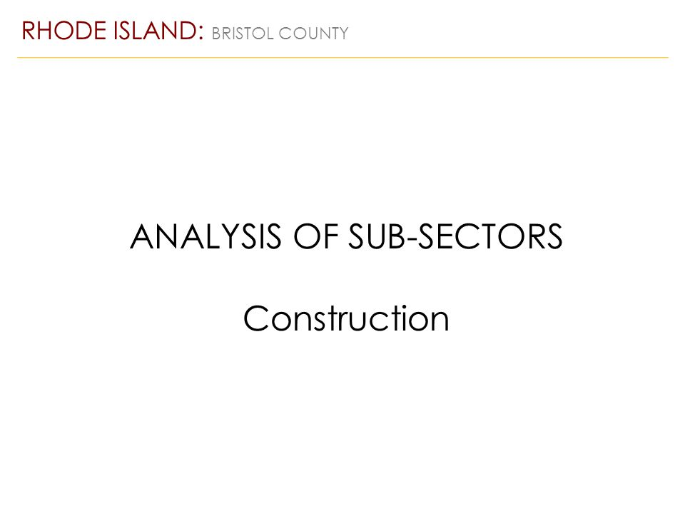 ANALYSIS OF SUB-SECTORS Construction RHODE ISLAND: BRISTOL COUNTY