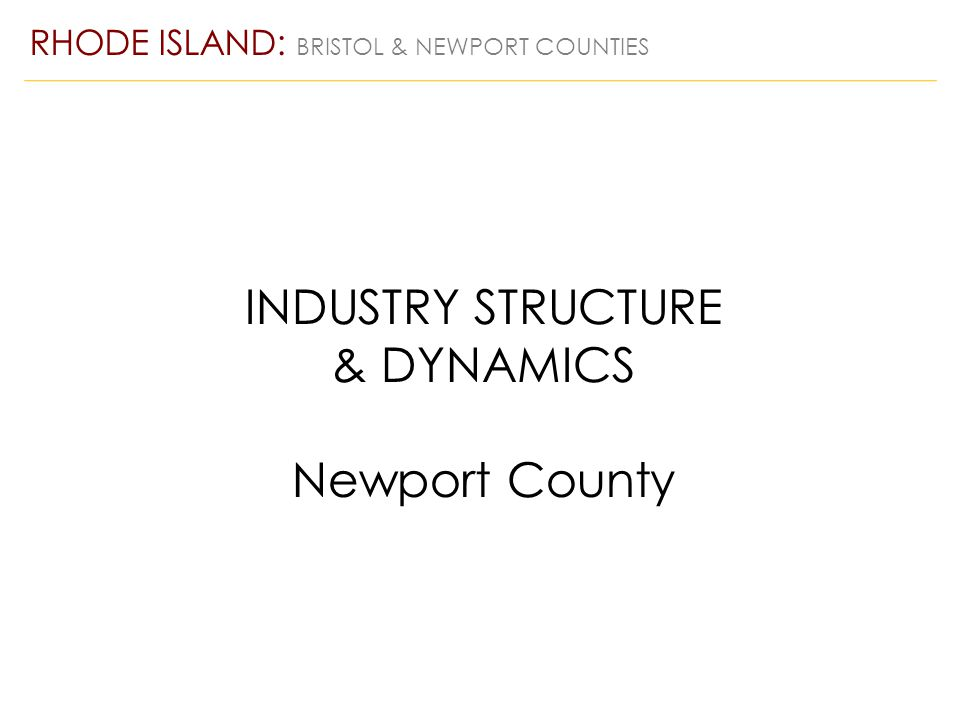 INDUSTRY STRUCTURE & DYNAMICS Newport County RHODE ISLAND: BRISTOL & NEWPORT COUNTIES