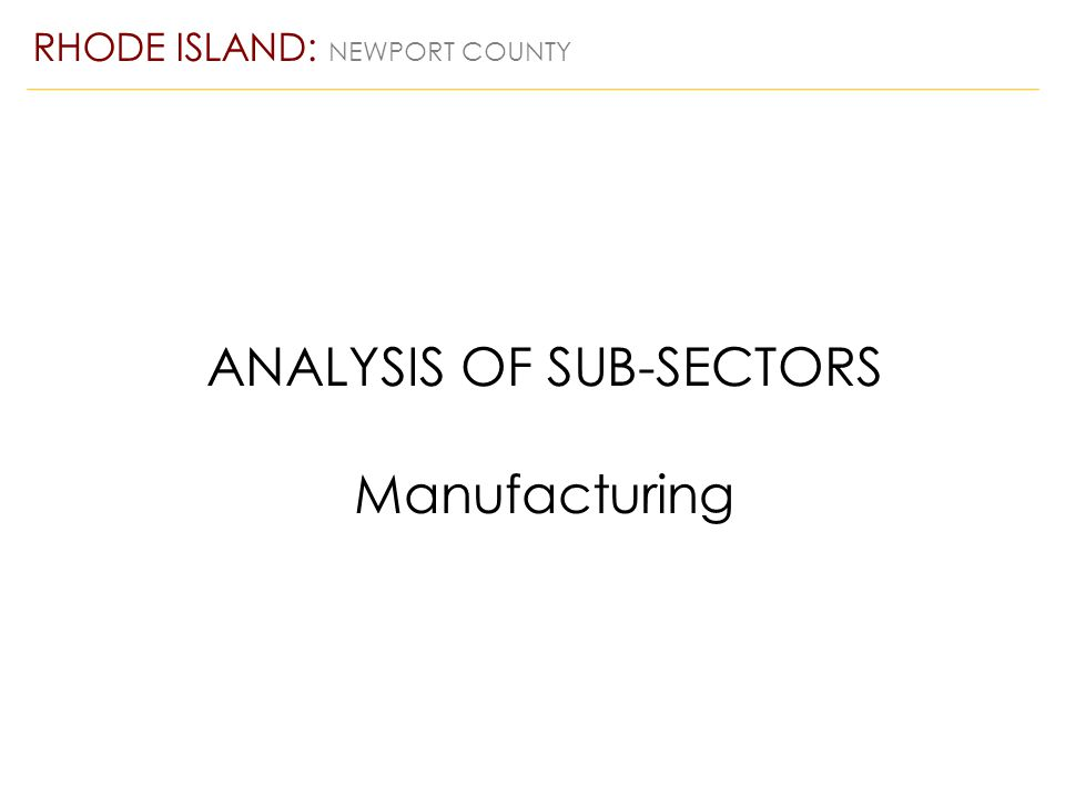 ANALYSIS OF SUB-SECTORS Manufacturing RHODE ISLAND: NEWPORT COUNTY