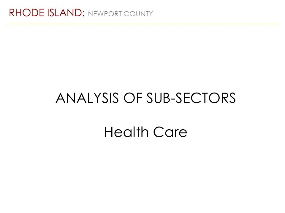 ANALYSIS OF SUB-SECTORS Health Care RHODE ISLAND: NEWPORT COUNTY
