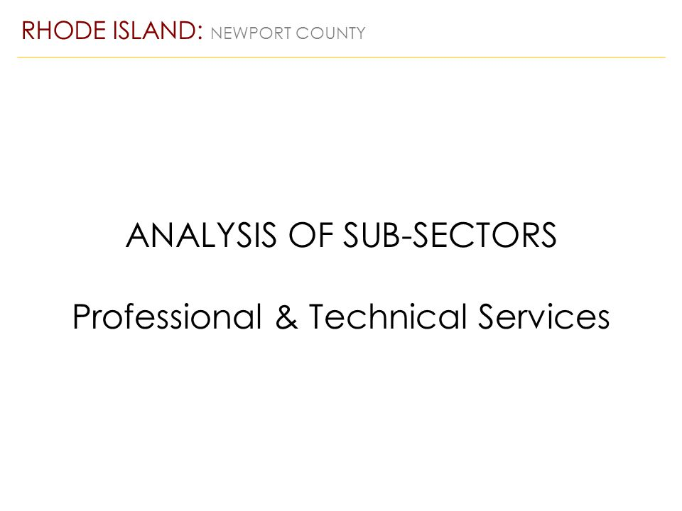 ANALYSIS OF SUB-SECTORS Professional & Technical Services RHODE ISLAND: NEWPORT COUNTY