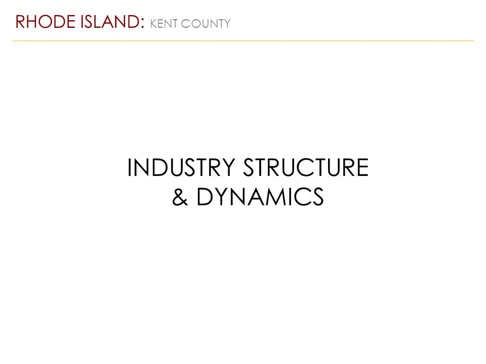 INDUSTRY STRUCTURE & DYNAMICS RHODE ISLAND: KENT COUNTY