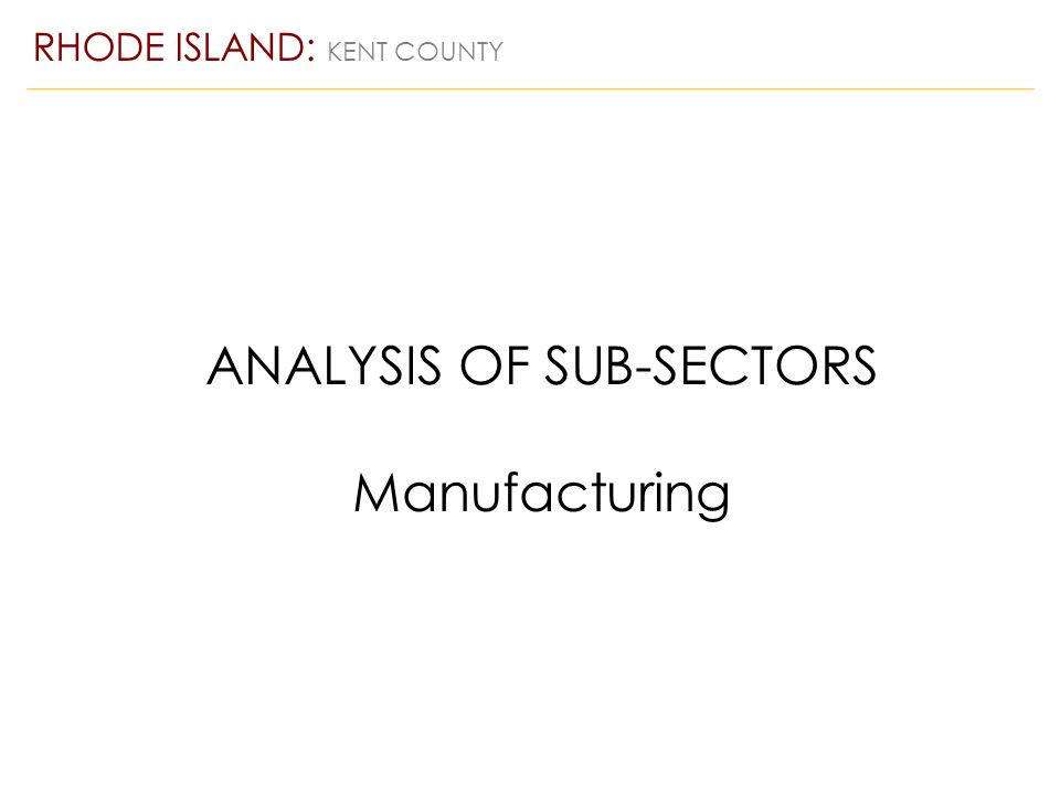 ANALYSIS OF SUB-SECTORS Manufacturing RHODE ISLAND: KENT COUNTY
