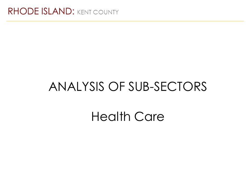 ANALYSIS OF SUB-SECTORS Health Care RHODE ISLAND: KENT COUNTY