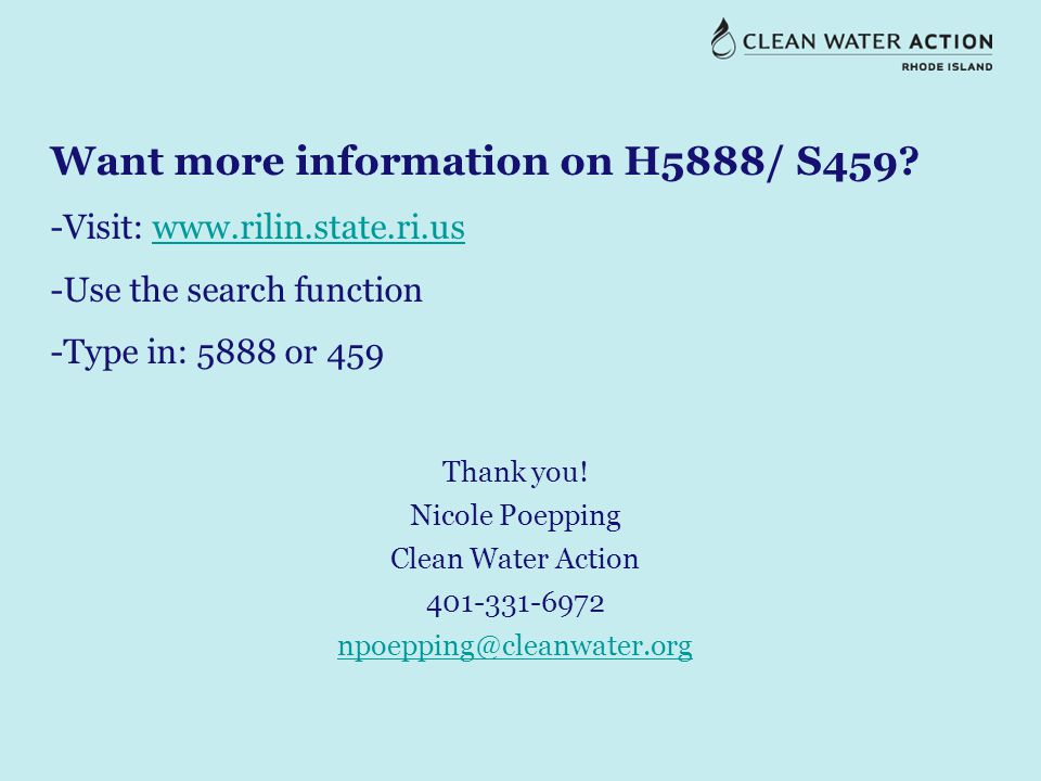 Want more information on H5888/ S459? -Visit: www.rilin.state.ri.uswww.rilin.state.ri.us -Use the search function -Type in: 5888 or 459 Thank you! Nic