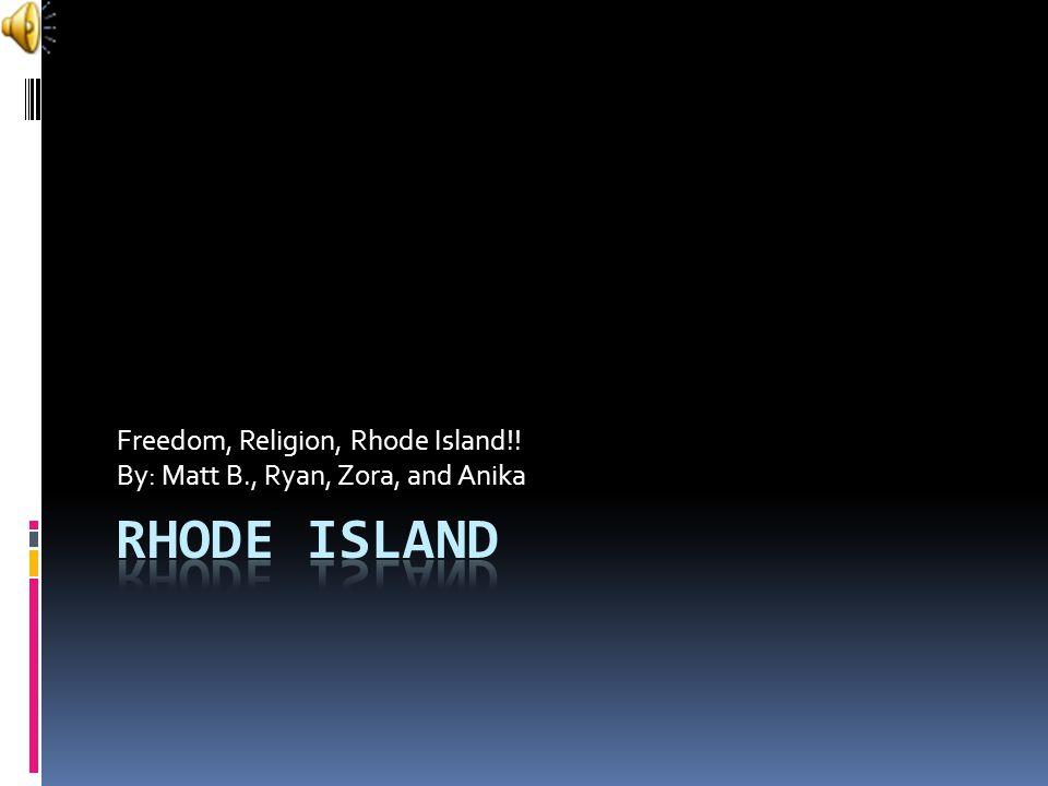 Freedom, Religion, Rhode Island!! By: Matt B., Ryan, Zora, and Anika