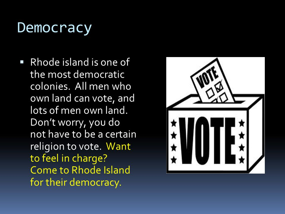 Democracy  Rhode island is one of the most democratic colonies.