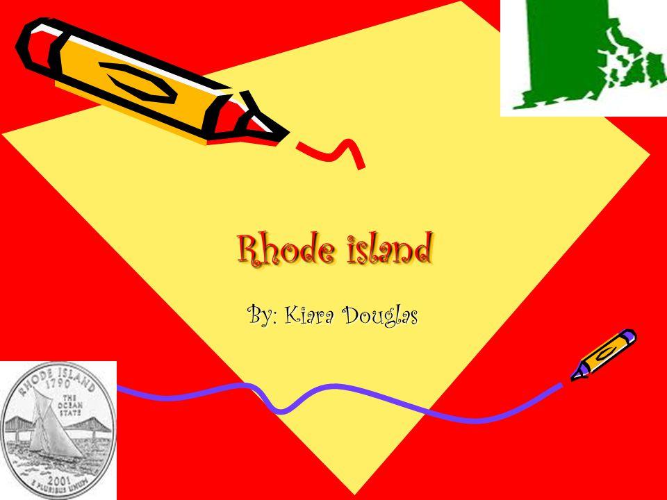 Rhode island By: Kiara Douglas