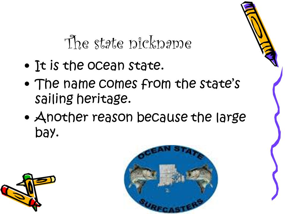 The state nickname It is the ocean state.The name comes from the state's sailing heritage.