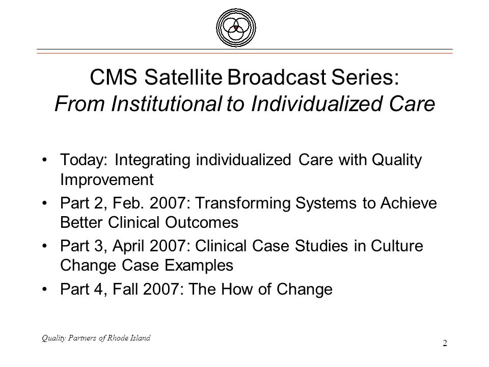 Quality Partners of Rhode Island 2 CMS Satellite Broadcast Series: From Institutional to Individualized Care Today: Integrating individualized Care with Quality Improvement Part 2, Feb.