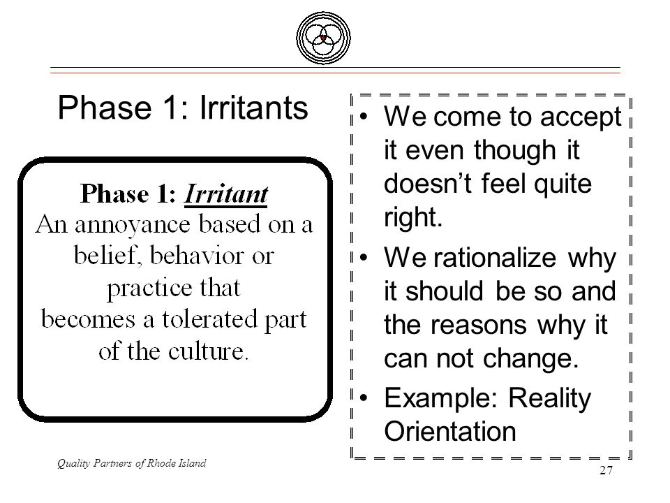 Quality Partners of Rhode Island 27 Phase 1: Irritants We come to accept it even though it doesn't feel quite right. We rationalize why it should be s