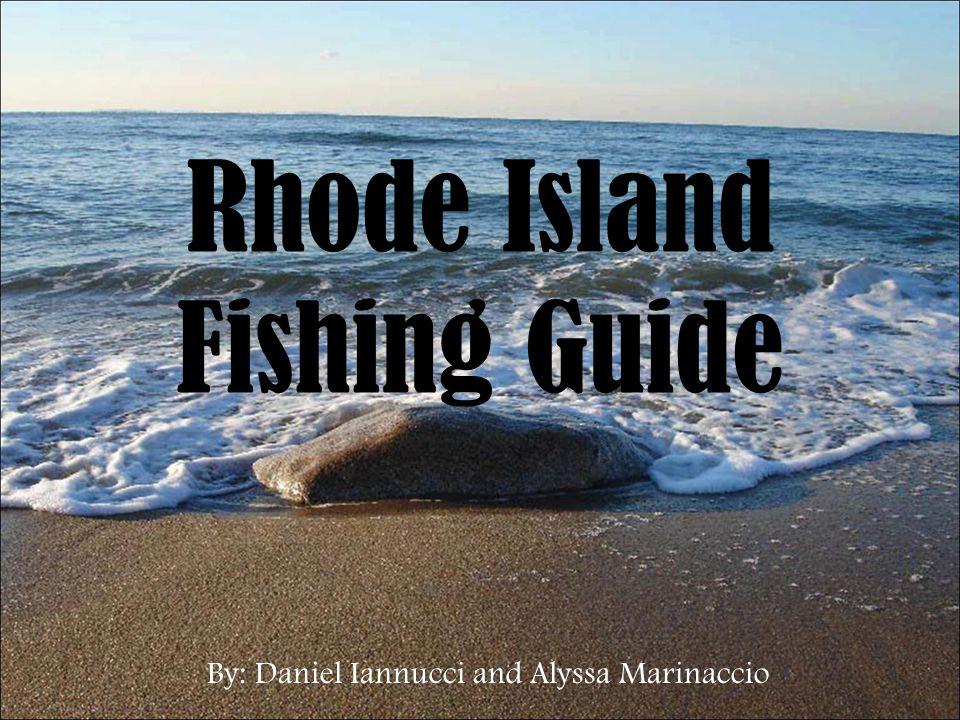 Rhode Island Fishing Guide By: Daniel Iannucci and Alyssa Marinaccio