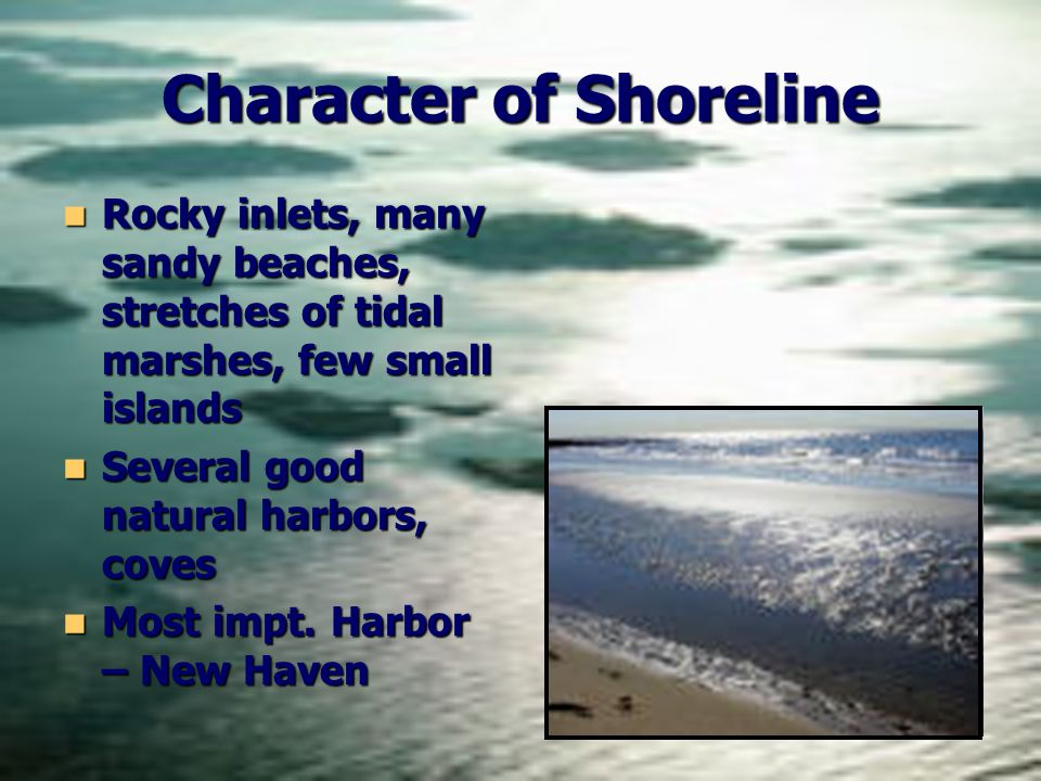 Character of Shoreline Rocky inlets, many sandy beaches, stretches of tidal marshes, few small islands Rocky inlets, many sandy beaches, stretches of tidal marshes, few small islands Several good natural harbors, coves Several good natural harbors, coves Most impt.