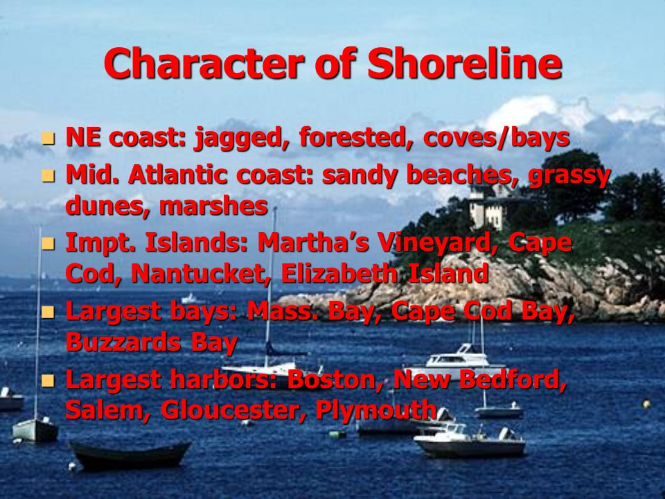 Character of Shoreline NE coast: jagged, forested, coves/bays NE coast: jagged, forested, coves/bays Mid.