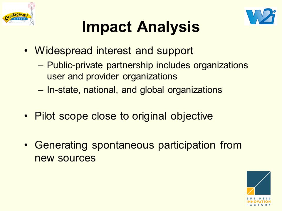 Impact Analysis Widespread interest and support –Public-private partnership includes organizations user and provider organizations –In-state, national, and global organizations Pilot scope close to original objective Generating spontaneous participation from new sources