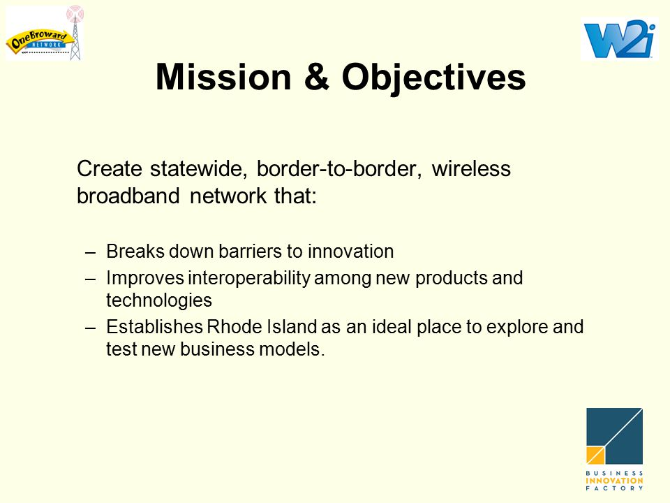 Mission & Objectives Create statewide, border-to-border, wireless broadband network that: –Breaks down barriers to innovation –Improves interoperabili