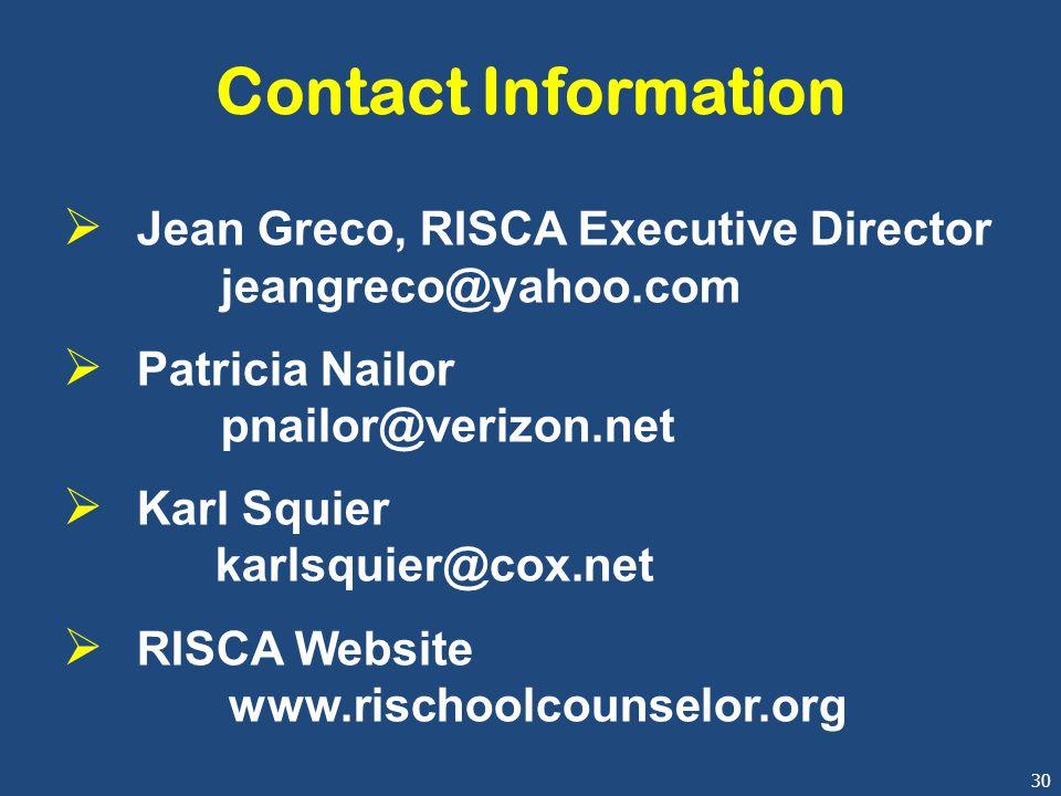 30 Contact Information  Jean Greco, RISCA Executive Director jeangreco@yahoo.com  Patricia Nailor pnailor@verizon.net  Karl Squier karlsquier@cox.net  RISCA Website www.rischoolcounselor.org