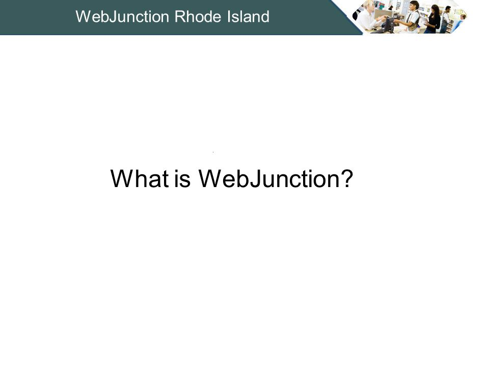 WebJunction Rhode Island 2002: Bill & Melinda Gates Foundation award grant to OCLC to build an online portal for public libraries and other organizations Built as adjunct resource to Library Program Other grants: Tech Atlas, Spanish Language Outreach, Rural Libraries Sustainability August 2008: New WebJunction launched, incorporating networking and interactive tools WebJunction History