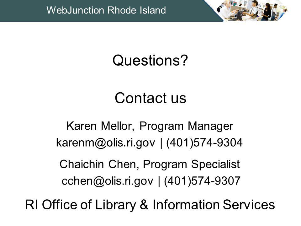 WebJunction Rhode Island Karen Mellor, Program Manager karenm@olis.ri.gov | (401)574-9304 Chaichin Chen, Program Specialist cchen@olis.ri.gov | (401)574-9307 Questions.