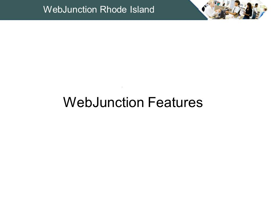 WebJunction Rhode Island Thousands of helpful articles and tips –Technology –Library Management –Library Services Active discussions –Wide variety of topics –Driven by knowledgeable library staff around country Partner content –Enhance WebJunction Central –Integrate OLIS website –Utilize social tools Rich Content