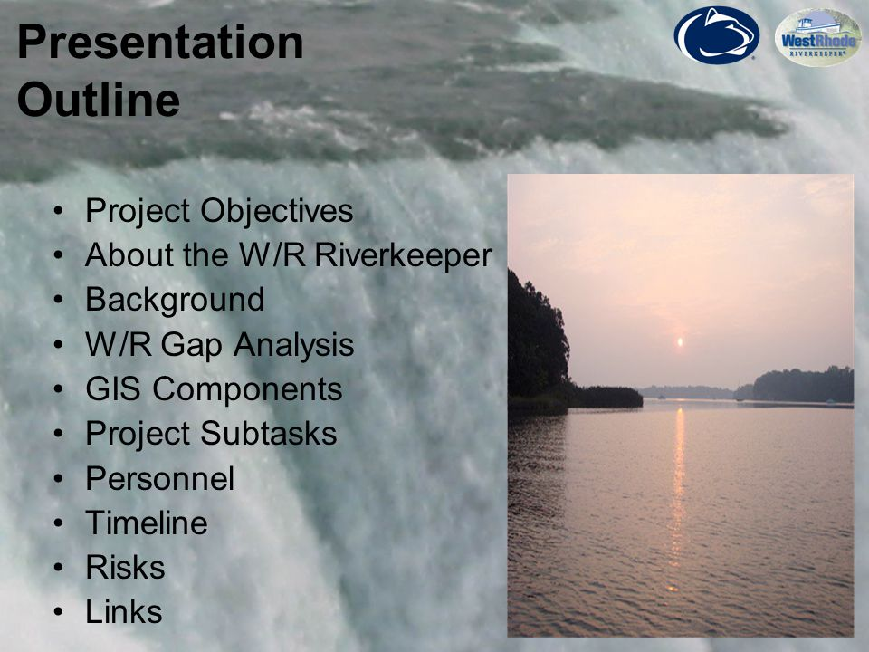 3 Project Objectives Develop and implement a core, sustainable GIS within the West/Rhode Riverkeeper Organization of the Waterkeeper Alliance.