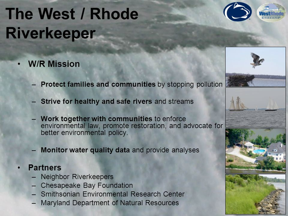 5 W/R Mission –Protect families and communities by stopping pollution –Strive for healthy and safe rivers and streams –Work together with communities to enforce environmental law, promote restoration, and advocate for better environmental policy.