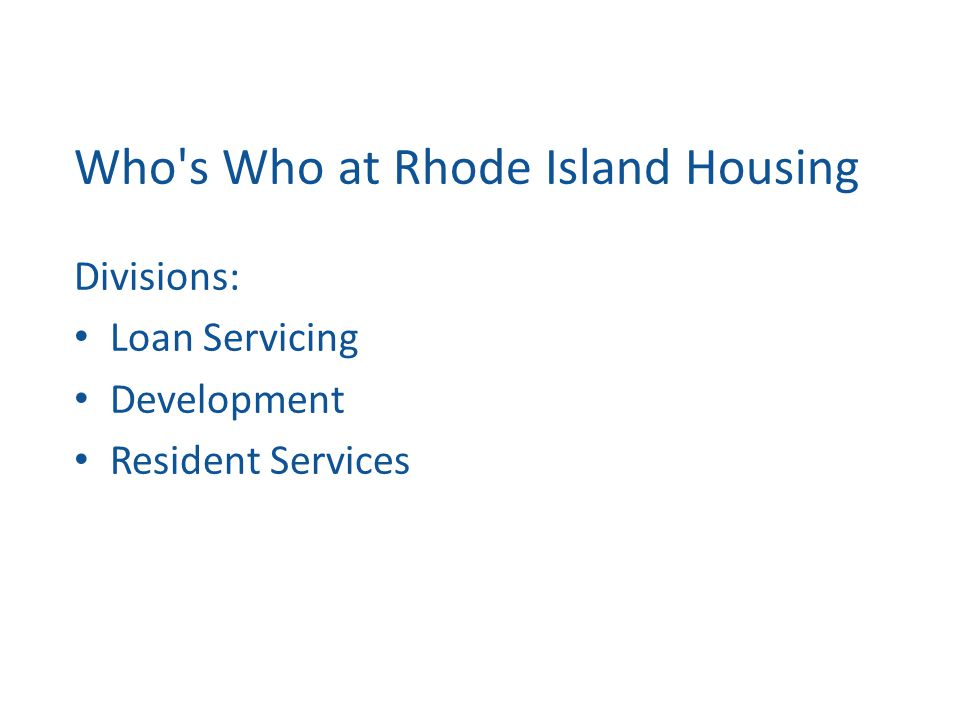 Who s Who at Rhode Island Housing Divisions: Loan Servicing Development Resident Services