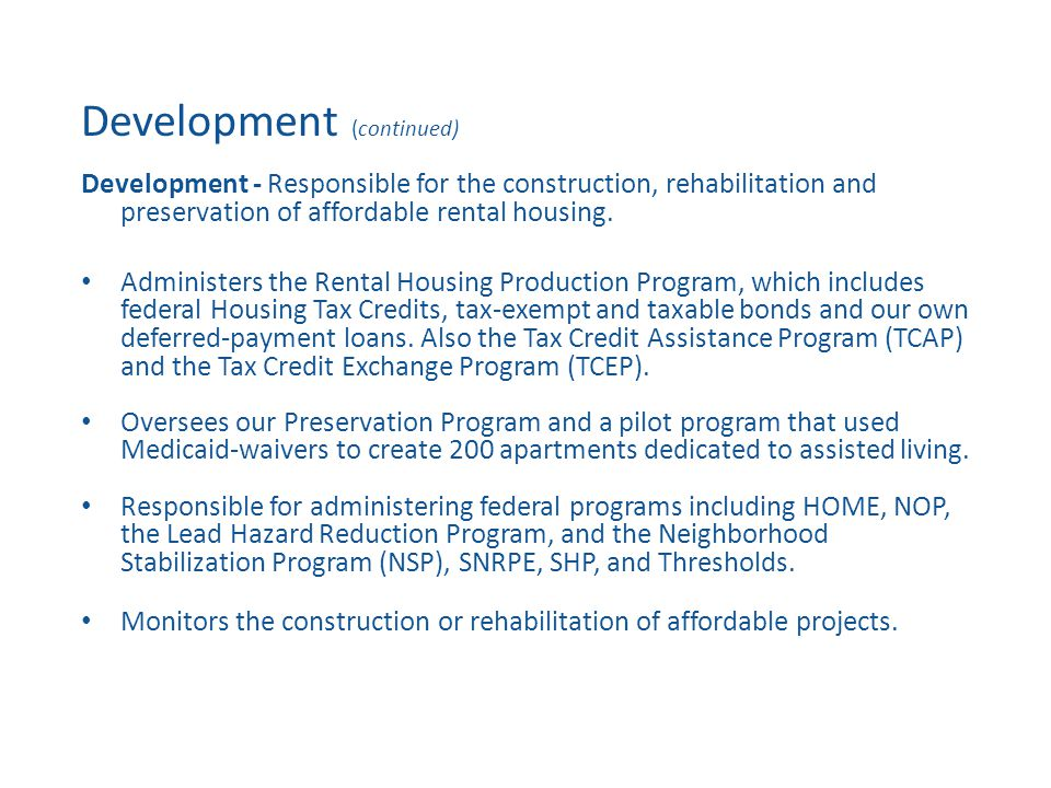 Development (continued) Development - Responsible for the construction, rehabilitation and preservation of affordable rental housing.