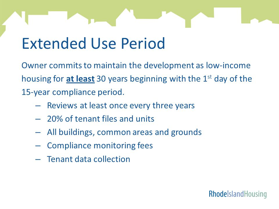 Extended Use Period Owner commits to maintain the development as low-income housing for at least 30 years beginning with the 1 st day of the 15-year compliance period.