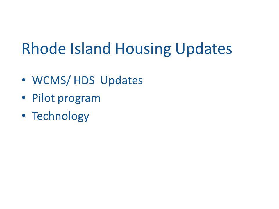 Rhode Island Housing Updates WCMS/ HDS Updates Pilot program Technology