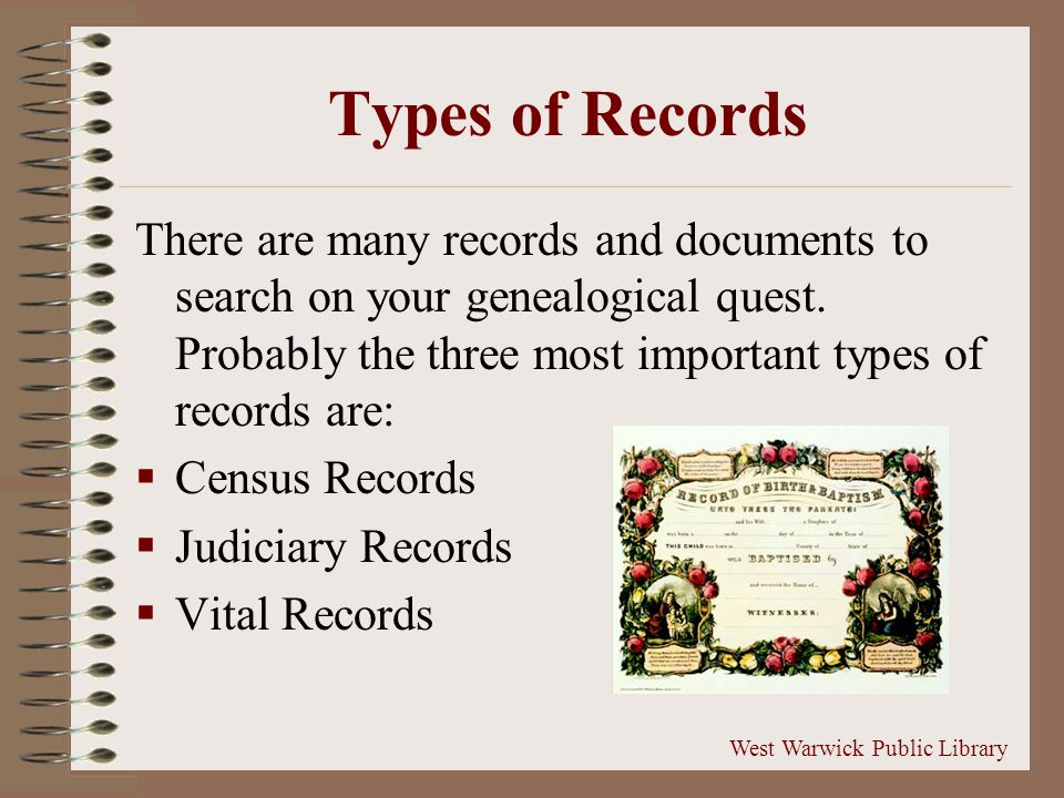 Types of Records There are many records and documents to search on your genealogical quest.
