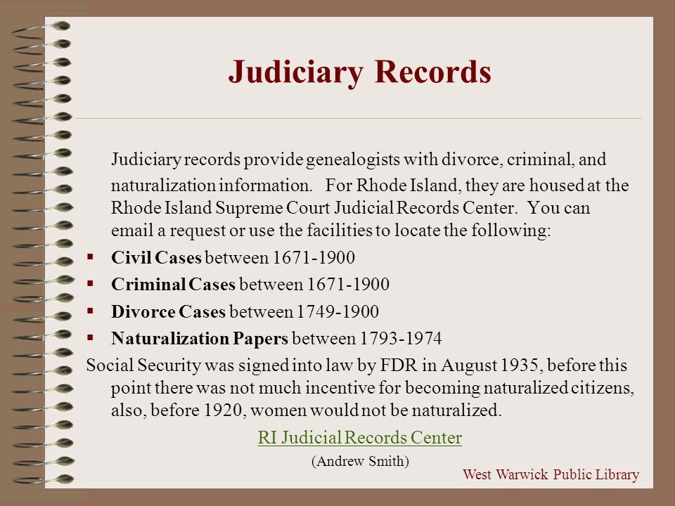 Judiciary Records Judiciary records provide genealogists with divorce, criminal, and naturalization information.