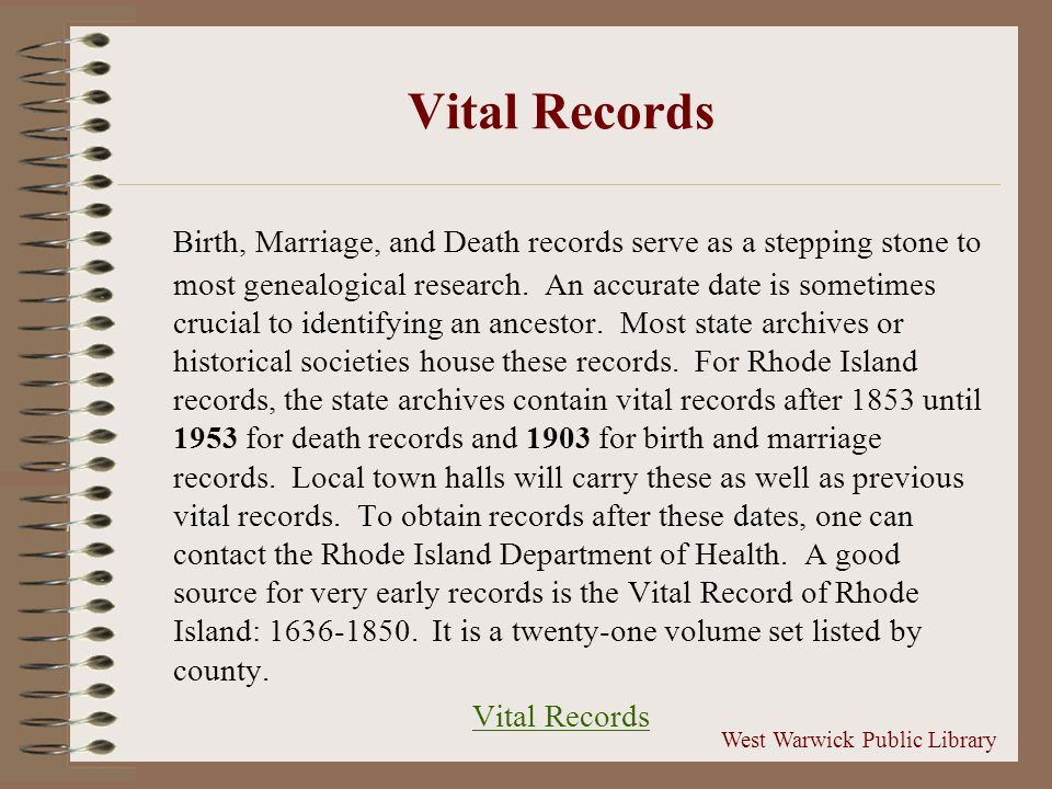 Vital Records Birth, Marriage, and Death records serve as a stepping stone to most genealogical research.