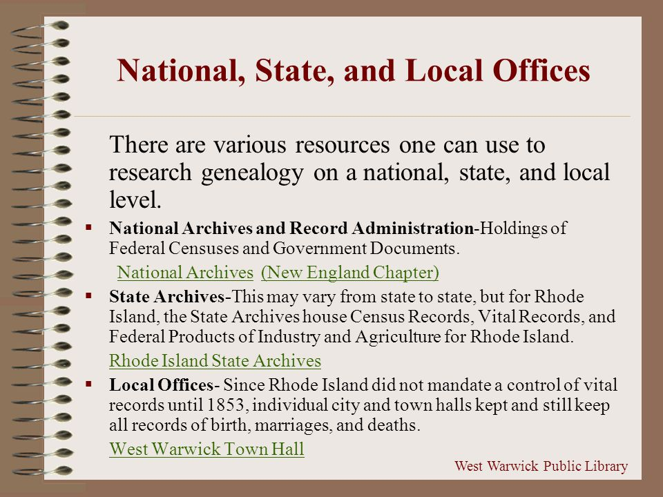 National, State, and Local Offices There are various resources one can use to research genealogy on a national, state, and local level.