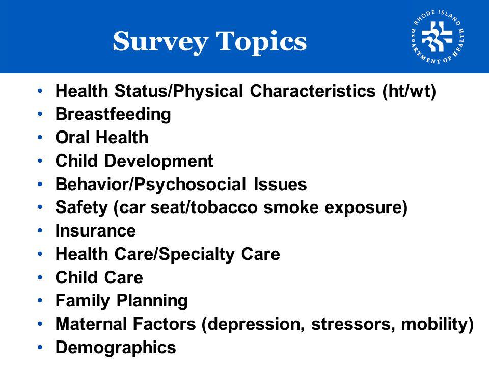 Survey Topics Health Status/Physical Characteristics (ht/wt) Breastfeeding Oral Health Child Development Behavior/Psychosocial Issues Safety (car seat