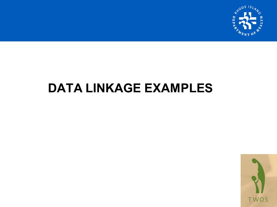 DATA LINKAGE EXAMPLES