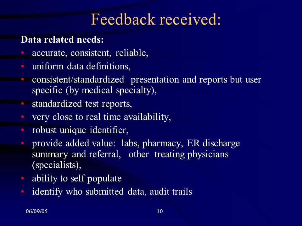 06/09/0510 Feedback received: Data related needs: accurate, consistent, reliable, uniform data definitions, consistent/standardized presentation and r